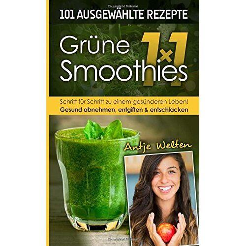 Antje Welten - Das Grüne Smoothies 1x1: 101 Rezepte zum Abnehmen, Entgiften & Entschlacken (Rohkost, Smoothie & Detox Rezepte) - Preis vom 17.11.2019 05:54:25 h