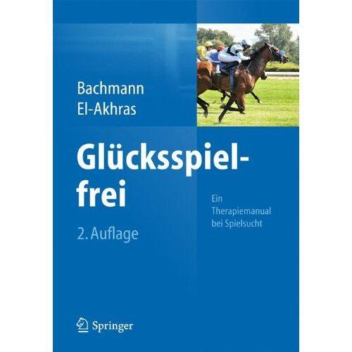 Meinolf Bachmann - Glücksspielfrei - Ein Therapiemanual bei Spielsucht - Preis vom 27.10.2020 05:58:10 h