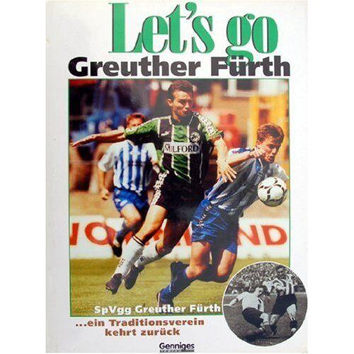 Jürgen Schmidt - Let's go Greuther Fürth. SpVgg Greuther Fürth - ein Traditionsverein kehrt zurück - Preis vom 20.10.2020 04:55:35 h
