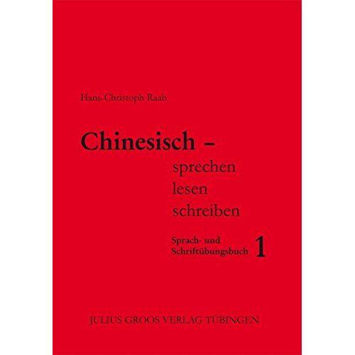 Hans-Christoph Raab - Chinesisch - sprechen, lesen, schreiben / Chinesisch - sprechen, lesen, schreiben: Sprach- und Schriftübungsbuch 1 - Preis vom 01.12.2019 05:56:03 h
