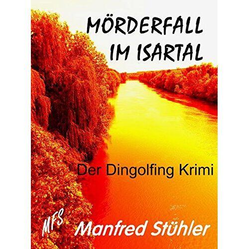 Manfred Stühler - Mörderfall im Isartal: Der Dingolfing-Krimi - Preis vom 14.04.2021 04:53:30 h