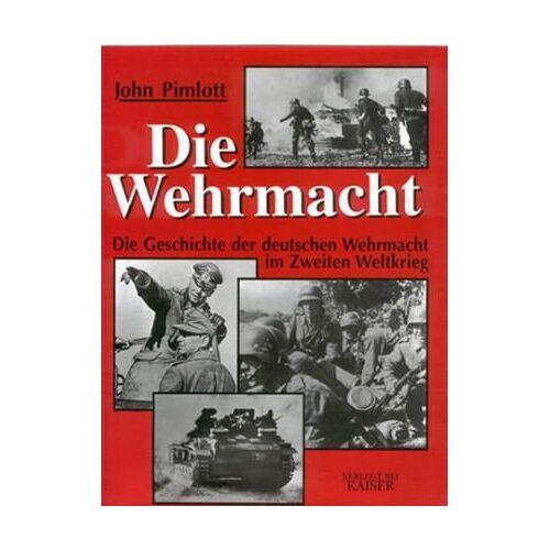 John Pimlott - Die Wehrmacht: Die Geschichte der deutschen Wehrmacht im Zweiten Weltkrieg - Preis vom 21.10.2020 04:49:09 h