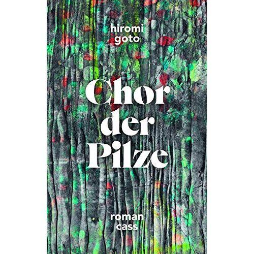 Hiromi Goto - Chor der Pilze - Preis vom 27.02.2021 06:04:24 h