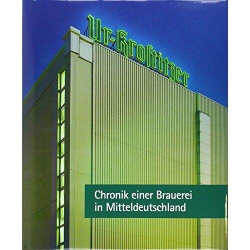 Ulla Heise - Ur-Krostitzer: Chronik einer Brauerei zu Mitteldeutschland - Preis vom 05.05.2021 04:54:13 h