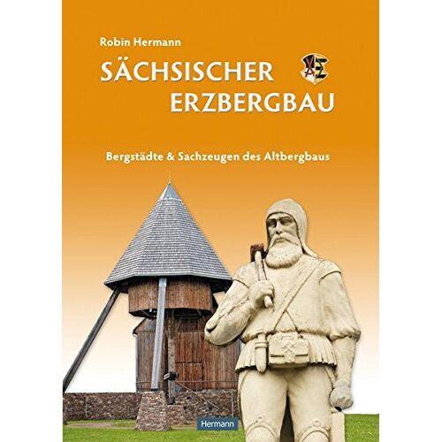 Robin Hermann - Sächsischer Erzbergbau - Bergstädte & Sachzeugen des Altbergbaus - Preis vom 16.04.2021 04:54:32 h