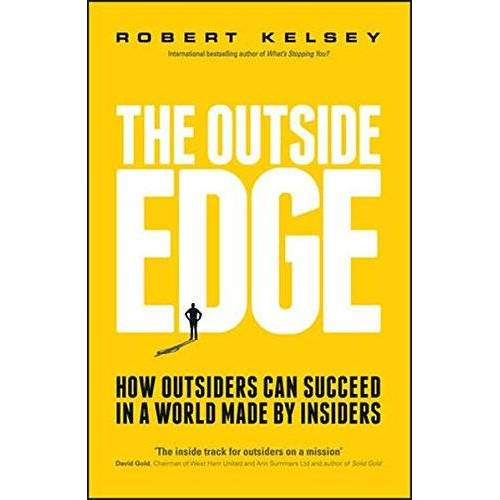 Robert Kelsey - The Outside Edge: How Outsiders Can Succeed in a World Made by Insiders - Preis vom 11.05.2021 04:49:30 h