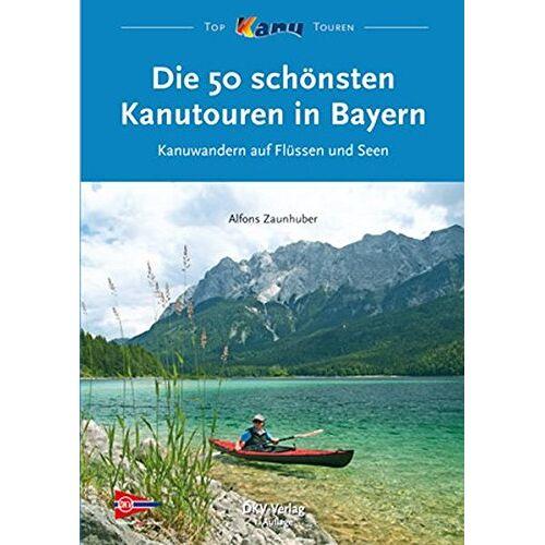 Alfons Zaunhuber - Die 50 schönsten Kanutouren in Bayern: Kanuwandern auf Flüssen und Seen (Top Kanu-Touren) - Preis vom 26.02.2021 06:01:53 h