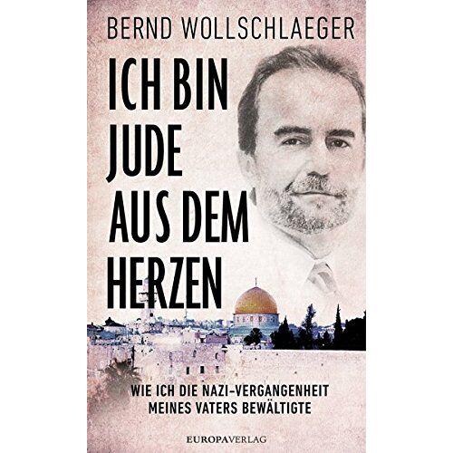 Bernd Wollschlaeger - Ich bin Jude aus dem Herzen: Wie ich die Nazi-Vergangenheit meines Vaters bewältigte - Preis vom 22.06.2020 05:06:30 h