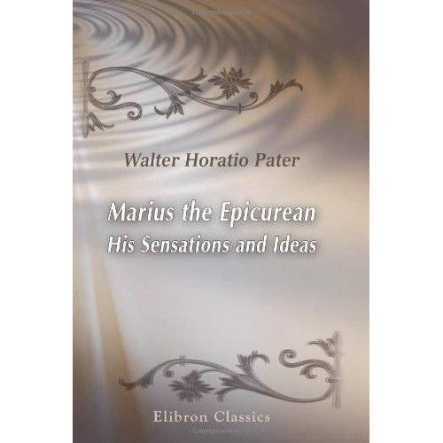 Pater, Walter Horatio - Marius the Epicurean. His Sensations and Ideas - Preis vom 18.10.2020 04:52:00 h