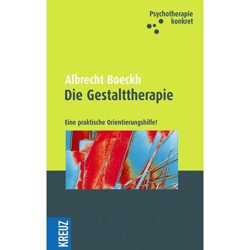 Albrecht Boeckh - Die Gestalttherapie: Eine praktische Orientierungshilfe! - Preis vom 23.10.2020 04:53:05 h