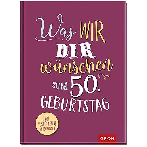Groh Kreativteam - Was wir dir wünschen zum 50. Geburtstag - Preis vom 05.09.2020 04:49:05 h