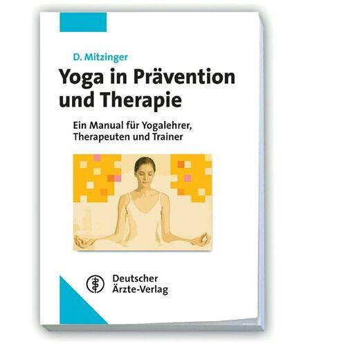 D. Mitzinger - Yoga in Prävention und Therapie: Manual für Yogalehrer, Therapeuten und Trainer - Preis vom 26.10.2020 05:55:47 h