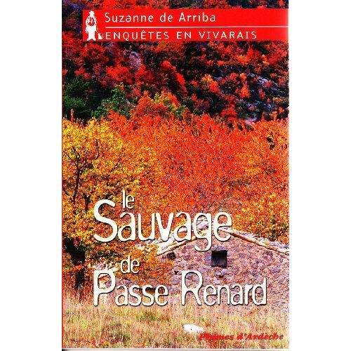 Arriba, Suzanne de - Le Sauvage de Passe Renard : Enquêtes en Vivarais - Preis vom 21.10.2020 04:49:09 h