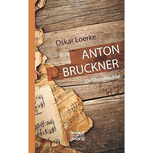 Oskar Loerke - Anton Bruckner. Ein Charakterbild. - Preis vom 27.02.2021 06:04:24 h