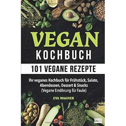 Eva Wagner - VEGAN KOCHBUCH: 101 vegane Rezepte: Ihr veganes Kochbuch für Frühstück, Salate, Abendessen, Dessert & Snacks (Vegane Ernährung für Faule) - Preis vom 13.01.2021 05:57:33 h