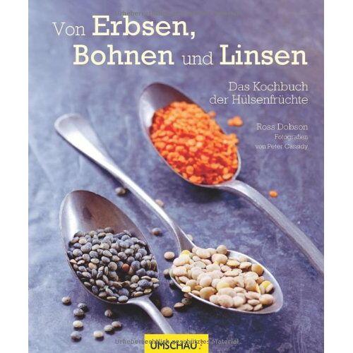 Ross Dobson - Von Erbsen, Bohnen und Linsen: Das Kochbuch der Hülsenfrüchte - Preis vom 05.09.2020 04:49:05 h
