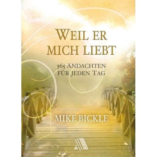 Mike Bickle - Weil er mich liebt: 365 Andachten für jeden Tag - Preis vom 20.10.2020 04:55:35 h