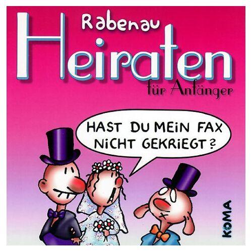 Rabenau, Dithard von - Heiraten für Anfänger - Preis vom 18.04.2021 04:52:10 h
