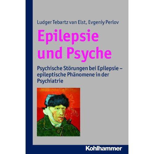 Ludger Tebartz van Elst - Epilepsie und Psyche: Psychische Störungen bei Epilepsie - epeleptische Phänomene in der Psychiatrie: Psychische Störungen bei Epilepsie - epileptische Phänomene in der Psychiatrie - Preis vom 09.05.2021 04:52:39 h