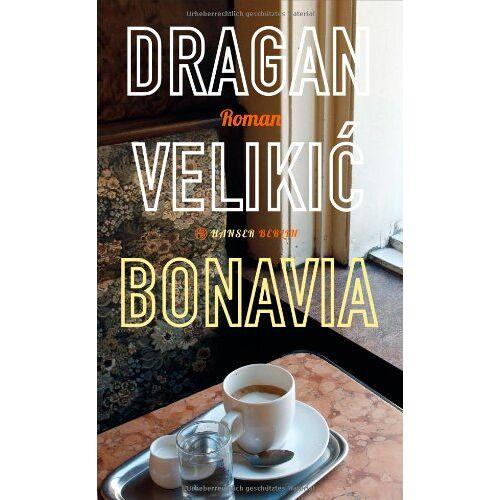Dragan Velikic - Bonavia: Roman - Preis vom 17.10.2020 04:55:46 h