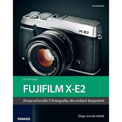 Michael Nagel - Kamerabuch Fujifilm X-E2: Das Kamerabuch für Bilder, die begeistern - Preis vom 20.10.2020 04:55:35 h