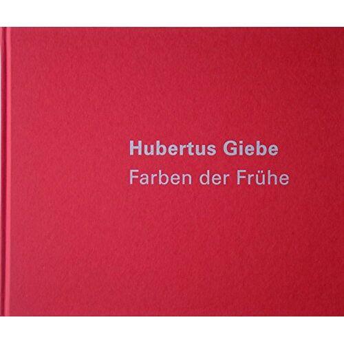 Hubertus Giebe - Hubertus Giebe: Farben der Frühe - Preis vom 06.03.2021 05:55:44 h