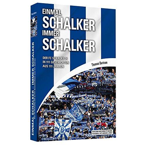 Thomas Bertram - Einmal Schalker - Immer Schalker - Der FC Schalke 04 in 111 Geschichten aus 111 Jahren - Preis vom 09.05.2021 04:52:39 h