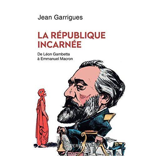 - La République incarnée : De Léon Gambetta à Emmanuel Macron - Preis vom 13.04.2021 04:49:48 h