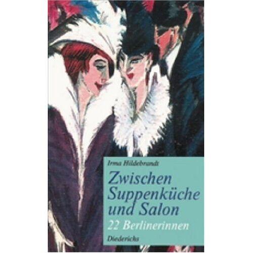 Irma Hildebrandt - Zwischen Suppenküche und Salon. 22 Berlinerinnen. - Preis vom 25.10.2020 05:48:23 h