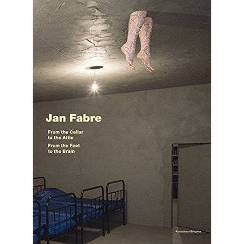 Jan Fabre - Jan Fabre. From the Cellar to the Attic. From the Feet to the Brain. - Preis vom 16.05.2021 04:43:40 h