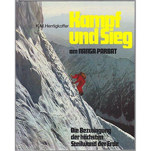 Herrligkoffer, Karl M. - Kampf und Sieg am Nanga Parbat. Die Bezwingung der höchsten Steilwand der Erde - Preis vom 03.05.2021 04:57:00 h