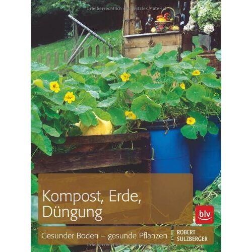 Robert Sulzberger - Kompost, Erde, Düngung: Gesunder Boden - gesunde Pflanzen - Preis vom 27.02.2021 06:04:24 h