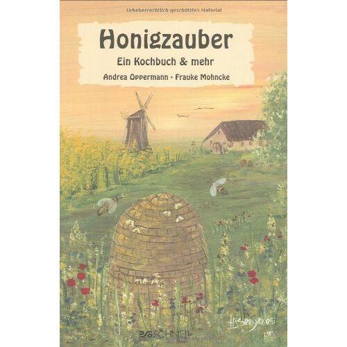 Andrea Oppermann - Honigzauber: Ein Kochbuch & mehr - Preis vom 21.10.2020 04:49:09 h