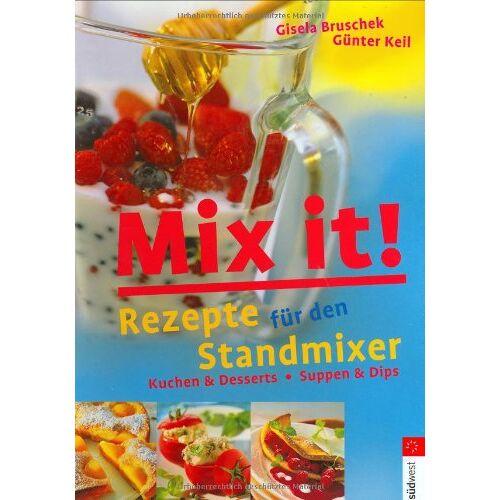 Gisela Bruschek - Mix it! Rezepte für den Standmixer - Preis vom 14.01.2021 05:56:14 h