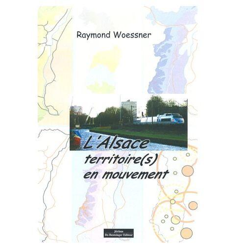 Raymond Woessner - L'Alsace : territoire(s) en mouvement - Preis vom 28.02.2021 06:03:40 h