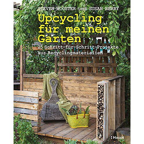 Steven Wooster - Upcycling für meinen Garten: 25 Schritt-für-Schritt-Projekte aus Recyclingmaterialien - Preis vom 05.08.2019 06:12:28 h