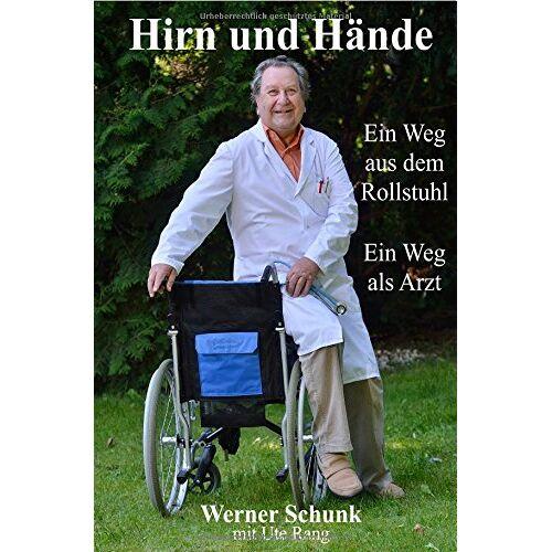 Werner Schunk - Hirn und Hände: Ein Weg aus dem Rollstuhl. Ein Weg als Arzt - Preis vom 03.05.2021 04:57:00 h