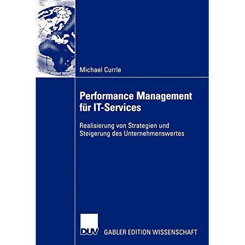 Michael Currle - Performance Management für IT-Services . Realisierung von Strategien und Steigerung des Unternehmenswertes - Preis vom 11.05.2021 04:49:30 h