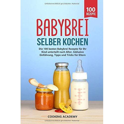 Cooking Academy - Babybrei selber kochen: Die 100 besten Babybrei Rezepte für Ihr Kind unterteilt nach Alter. Inklusive Einführung, Tipps und Tricks für Eltern. - Preis vom 05.09.2020 04:49:05 h