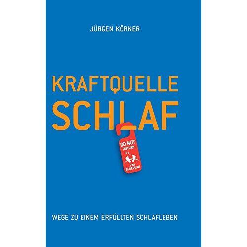 Jürgen Körner - Kraftquelle Schlaf: Wege zu einem erfüllten Schlafleben - Preis vom 31.03.2020 04:56:10 h