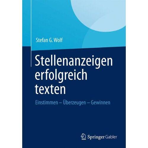 Wolf, Stefan G. - Stellenanzeigen erfolgreich texten: Einstimmen - Überzeugen - Gewinnen - Preis vom 16.04.2021 04:54:32 h