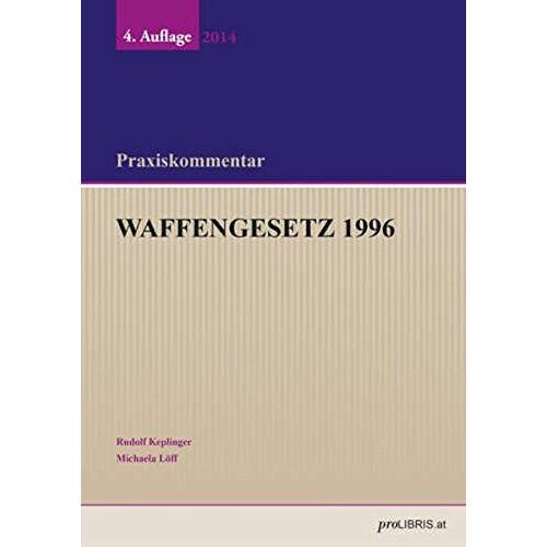 Rudolf Keplinger - Waffengesetz 1996: Praxiskommentar - Preis vom 14.04.2021 04:53:30 h