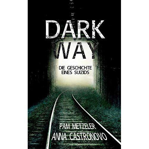 Pam Metzeler - Dark Way: Die Geschichte eines Suizids - Preis vom 04.09.2020 04:54:27 h