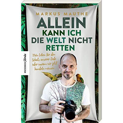 Markus Mauthe - Allein kann ich die Welt nicht retten: Mein Leben für den Schutz unserer Erde oder warum wir jetzt handeln müssen - Preis vom 27.02.2021 06:04:24 h