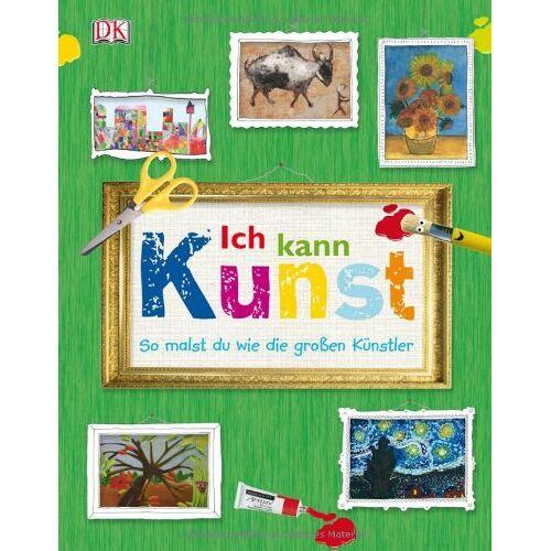 Dorling Kindersley Verlag - Ich kann Kunst: So malst du wie die großen Künstler - Preis vom 26.01.2020 05:58:29 h
