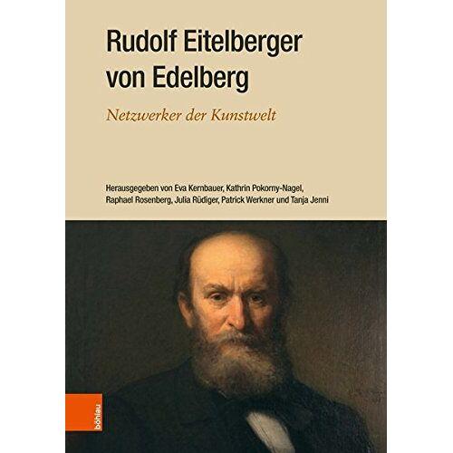 Raphael Rosenberg - Rudolf Eitelberger von Edelberg: Netzwerker der Kunstwelt - Preis vom 30.09.2020 04:49:21 h