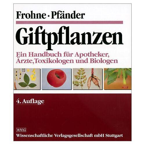 Dietrich Frohne - Giftpflanzen: Ein Handbuch für Apotheker, Ärzte, Toxikologen und Biologen - Preis vom 13.05.2021 04:51:36 h