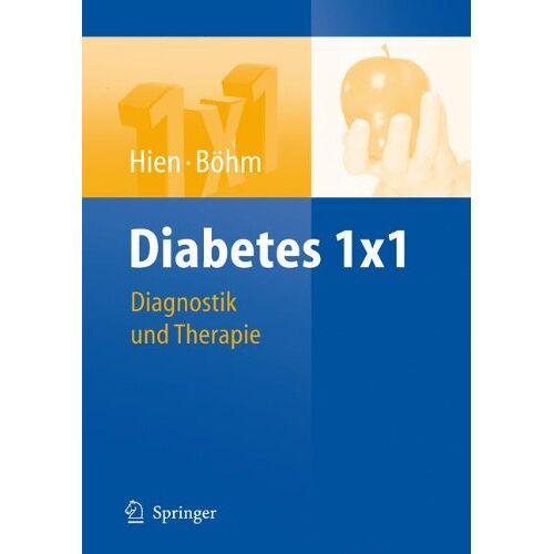 Peter Hien - Diabetes 1x1: Diagnostik, Therapie, Verlaufskontrolle: Diagnostik und Therapie (1x1 der Therapie) - Preis vom 26.02.2021 06:01:53 h