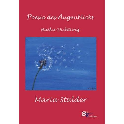 Maria Stalder - Poesie des Augenblicks: Haiku-Dichtung - Preis vom 23.01.2021 06:00:26 h