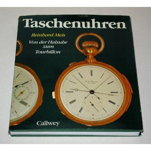 Reinhard Meis - Taschenuhren. Von der Halsuhr zum Tourbillon - Preis vom 09.04.2020 04:56:59 h